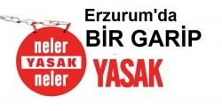Erzurum'da bir garip yasak