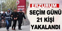 Erzurum'da seçim günü 21 klişi yakalandı