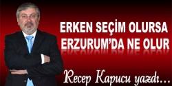 Erken seçim olsa Erzurum'da ne olur!