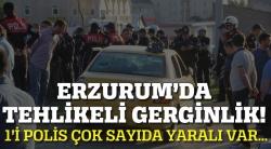 Erzurum'da Tehlikeli Gerginlik!