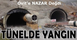 Ovit Tüneli'nde yangın!
