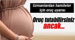 Uzmanlardan hamileler için oruç uyarısı!