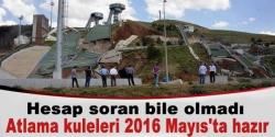 Atlama kuleleri 2016 Mayıs'ta hazır