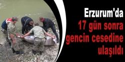Erzurum'da 17 gün sonra gencin cesedine ulaşıldı