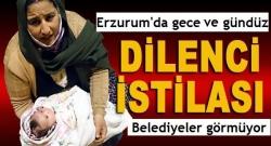 Erzurum'da dilenci istilası!