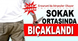 Erzurum'da yine 1 kişi bıçaklandı!