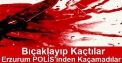 Erzurum Polisinden kaçamadılar