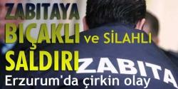 Erzurum'da Zabıtaya çirkin saldırı!
