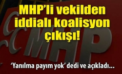 MHP'li vekilden iddialı koalisyon çıkışı!