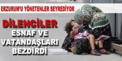 Erzurum'u dilenciler istila etti!