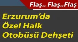 Erzurum'da özel halk otobüsü terörü