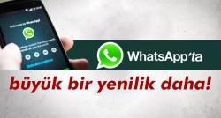 WhatsApp'a büyük yenilik geliyor!