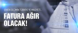 Erken seçimin Türkiye'ye faturası