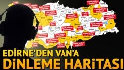 Edirne'den Van'a dinleme haritası!