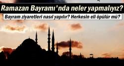 Ramazan Bayramı'nda neler yapmalıyız