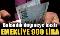 Bakanlık düğmeye bastı! Emekliye 900 lira