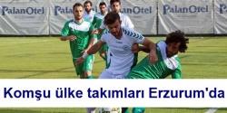 Komşu ülke takımları Erzurum'da