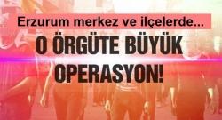 Erzurum'da büyük operasyon!