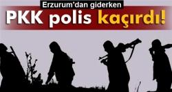 Erzurum'dan giden polis kaçırıldı