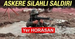 Horasan'da askere silahlı saldırı!