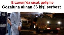Erzurum'da 36 kişi, serbest bırakıldı!