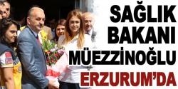 Sağlık Bakanı Müezzinoğlu Erzurum'da