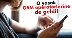 GSM operatörlerine de SMS yasağı!
