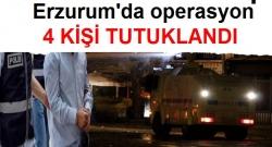 Erzurum'da 4 tutuklama