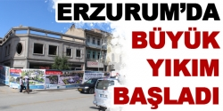 Erzurum'da büyük yıkım başladı
