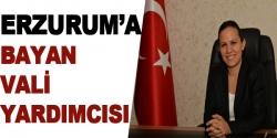 Erzurum'a bayan vali yardımcısı
