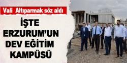 İşte Erzurum'un dev eğitim kampüsü