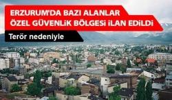 Erzurum'da özel güvenlik bölgesi