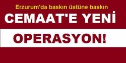Erzurum'da baskın üstüne baskın