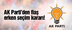 AK Parti'den flaş erken seçim kararı