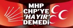 MHP CHP'ye 'hayır' demedi!