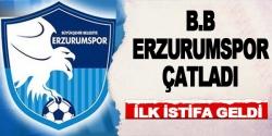 Erzurumspor'da ilk istifa geldi