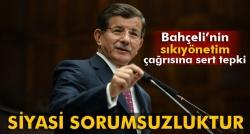 Davutoğlu: 'Siyasi sorumsuzluktur'