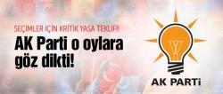 AK Parti o oylara göz dikti!