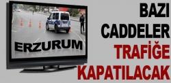 Erzurum'da bazı caddeler trafiğe kapatılacak