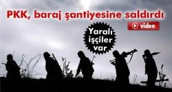 PKK baraj şantiyesine saldırdı: 3 yaralı