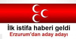 Erzurum'da ilk istifa MHP'de!