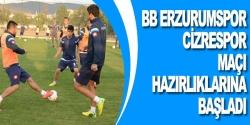 BB Erzurumspor Cizrespor maçı hazırlıklarına başladı