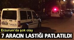 Erzurum'da 7 aracın lastiği patlatıldı!