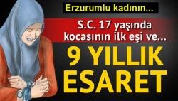 Erzurumlu kadının 9 yıllık esareti!