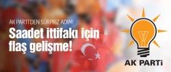 AK Parti-Saadet ittifakı için flaş gelişme