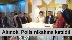 Altınok, Polisin nikah şahidi oldu!