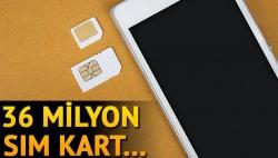 36 milyon SIM yenilenecek!