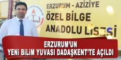 Erzurum'un yeni bilim yuvası dadaşkent'te açıldı