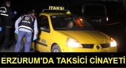 Erzurum'da taksici öldürüldü!