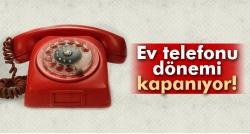 Ev telefonu dönemi kapanıyor!